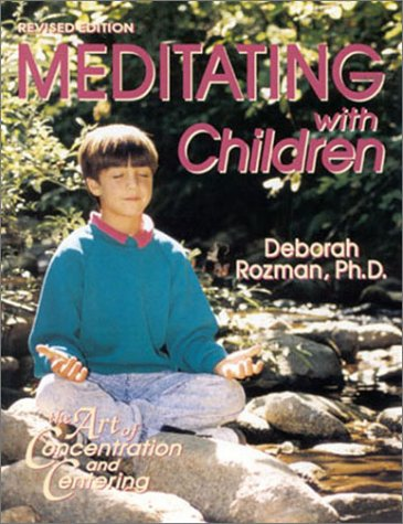 Meditating with Children: The Art of Concentration and Centering: A Workbook on New Educational Methods Using Meditation