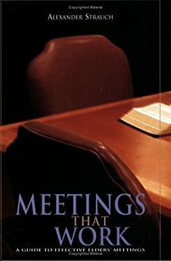 Meetings That Work: A Guide to Effective Elders' Meetings 9780936083179