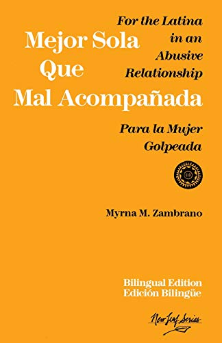 Mejor Sola Que Mal Acompanada: For the Latina in an Abusive Relationship/Para La Mujer Golpeada