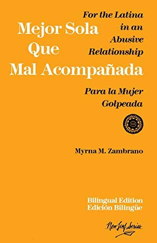 Mejor Sola Que Mal Acompanada: For the Latina in an Abusive Relationship/Para La Mujer Golpeada 9780931188268