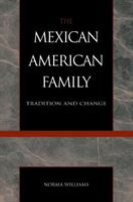 The Mexican American Family: Tradition and Change 9780930390259