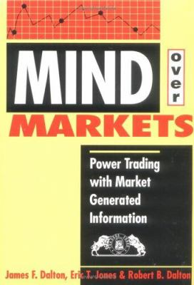 Mind Over Markets: Power Trading with Market Generated Information 9780934380539