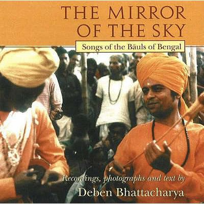 Mirror of the Sky: Songs of the Bauls of Bengal 9780934252980
