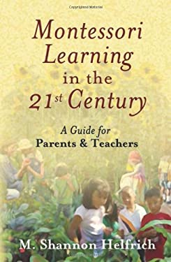 Montessori Learning in the 21st Century: A Guide for Parents & Teachers 9780939165605