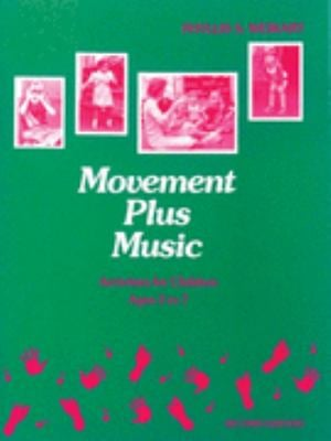 Movement Plus Music: Activities for Children Ages 3 to 7 9780931114960