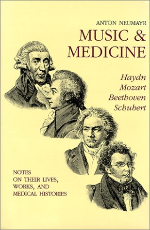 Music and Medicine Volume 1: Haydn, Mozart, Beethoven, Schubert, Notes on Their Lives, Works and Medical Histories 9780936741055