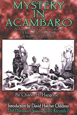 Mystery in Acambaro: Did Dinosaurs Survive Until Recently? 9780932813763