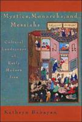 Mystics, Monarchs and Messiahs: Cultural Landscapes of Early Modern Iran 9780932885289