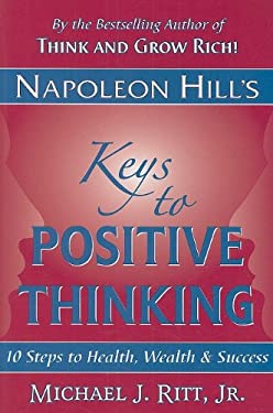 Napoleon Hill's Keys to Positive Thinking: 10 Steps to Health, Wealth and Success 9780937539859