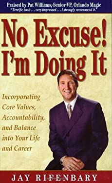 No Excuse! I'm Doing It!: How to Do Whatever It Takes to Make It Happen 9780938716341