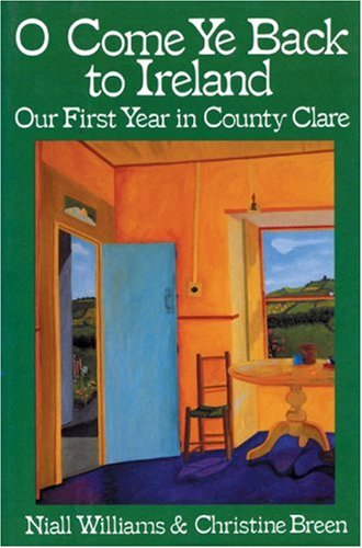 O Come Ye Back to Ireland: Our First Year in County Clare 9780939149223