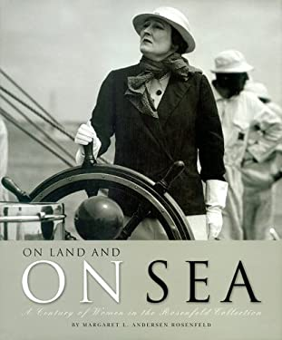 On Land and on Sea: A Century of Women in the Rosenfeld Collection 9780939511198
