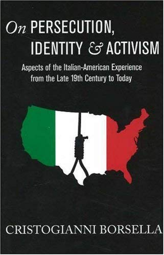 On Persecution, Identity & Activism: Aspects of the Italian-American Experience from the Late 19th Century to Today 9780937832417