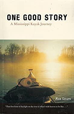 One Good Story: A Mississippi Kayak Journey 9780931714894