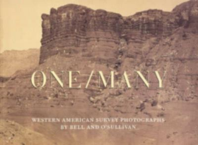 One/Many: Western American Survey Photographs by Bell and O'Sullivan 9780935573435