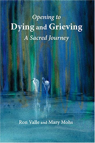 Opening to Dying and Grieving: A Sacred Journey 9780936663401
