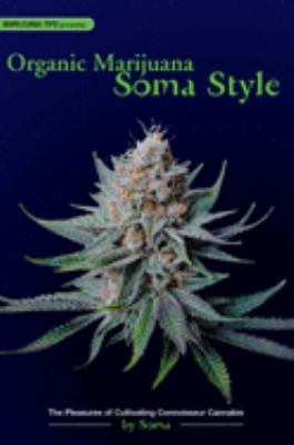 Organic Marijuana, Soma Style: The Pleasures of Cultivating Connoisseur Cannabis 9780932551689