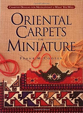 Oriental Carpets in Miniature: Charted Designs for Needlepoint or What You Will 9780934026987