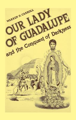 Our Lady of Guadalupe: And the Conquest of Darkness 9780931888120