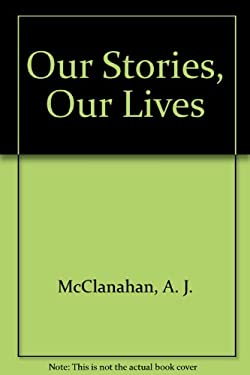 Our Stories, Our Lives  by A. J. McClanahan