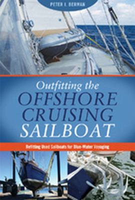 Outfitting the Offshore Cruising Sailboat: Refitting Used Sailboats for Blue-Water Voyaging 9780939837991