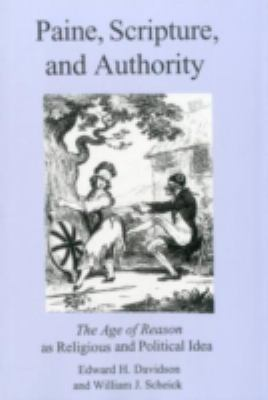 Paine, Scripture, and Authority: The Age of Reason as Religious and Political Ideal 9780934223294