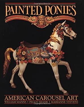 Painted Ponies: American Carousel Art 9780939549016