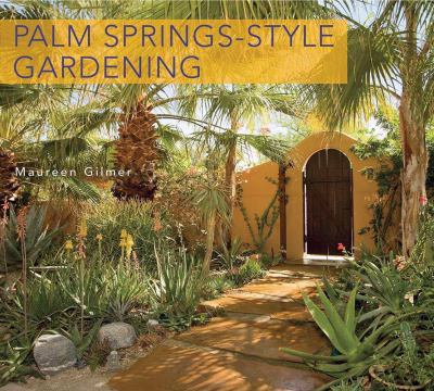 Palm Springs-Style Gardening: The Complete Guide to Plants and Practices for Gorgeous Dryland Gardens 9780932653895