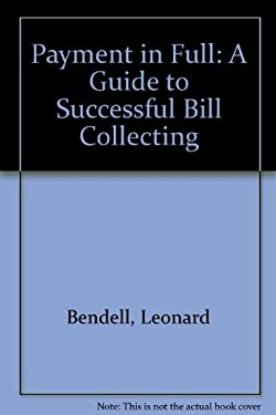 Payment in Full: A Guide to Successful Bill Collecting 9780937404058