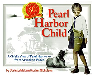 Pearl Harbor Child : A Child's View of Pearl Harbor from Attack to Peace