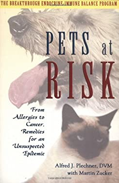 Pets at Risk: From Allergies to Cancer, Remedies for an Unsuspected Epidemic 9780939165483