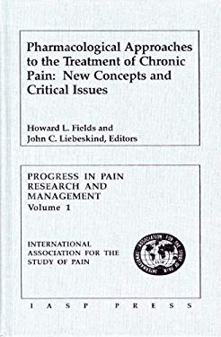 Pharmacological Approaches to the Treatment of Chronic Pain: New Concepts and Critical Issues 9780931092046
