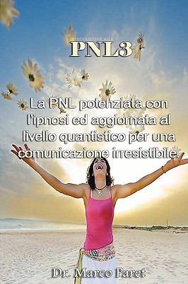 Pnl3: La Pnl Potenziata Con L'Ipnosi Ed Aggiornata Al Livello Quantistico 9780935410006