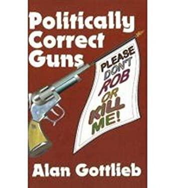 Politically Correct Guns 9780936783161