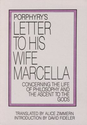 Porphyry's Letter to His Wife Marcella: Concerning the Life of Philosophy and the Ascent to the Gods 9780933999275