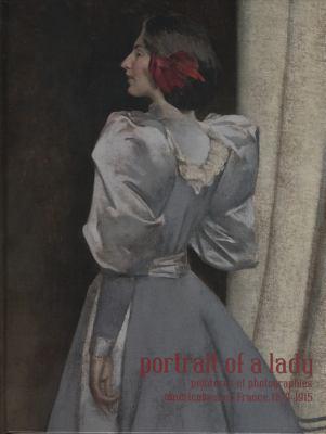Portrait of a Lady: Peintures Et Photographies Americaines En France, 1870-1915 9780932171559