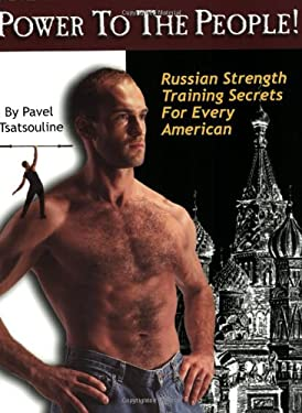 Power to the People!: Russian Strength Training Secrets for Every American 9780938045199