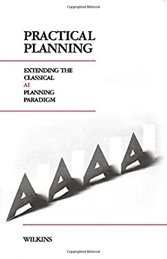 Practical Planning: Extending the Classical AI Planning Paradigm 9780934613941