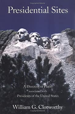 Presidential Sites: A Directory of Places Associated with Presidents of the United States 9780939923649
