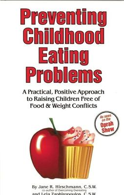 Preventing Childhood Eating Problems: A Practical, Positive Approach to Raising Kids Free of Food and Weight Conflicts 9780936077253