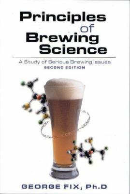 Principles of Brewing Science, Second Edition: A Study of Serious Brewing Issues 9780937381748