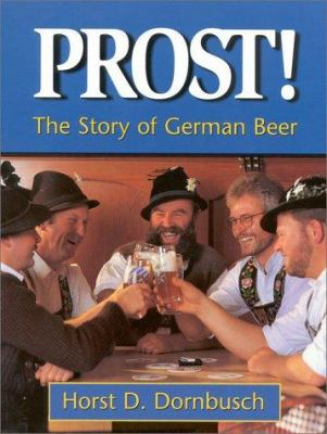 Prost!: The Story of German Beer 9780937381557