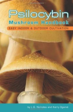 Psilocybin Mushroom Handbook: Easy Indoor & Outdoor Cultivation 9780932551719