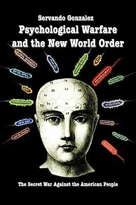 Psychological Warfare and the New World Order: The Secret War Against the American People 9780932367235