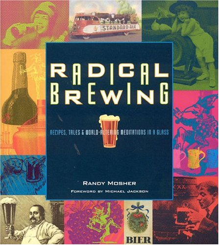 Radical Brewing: Recipes, Tales and World-Altering Meditations in a Glass 9780937381830
