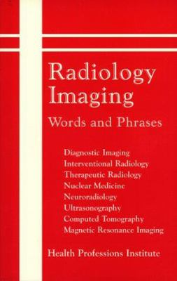 Radiology Imaging Words and Phrases: Diagnostic Imaging, Interventional Radiology, Therapeutic Radiology, Nuclear Medicine, Neuroradiology, Ultrasonog 9780934385688