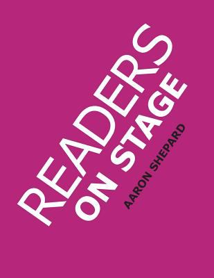 Readers on Stage: Resources for Reader's Theater (or Readers Theatre), with Tips, Play Scripts, and Worksheets 9780938497219