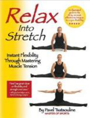Relax Into Stretch: Instant Flexibility Through Mastering Muscle Tension 9780938045281