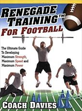Renegade Training for Football: The Ulimate Guide to Developing Maximum Strength, Maximum Speed and Maximum Power 4206426