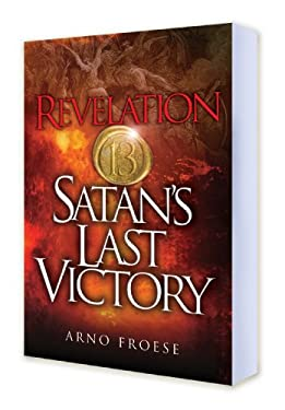 Revelation Thirteen Satan's Last Victory 9780937422663